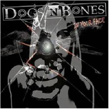 DOGS'N'BONES - In Your Face