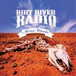 DIRT RIVER RADIO - All My Friends